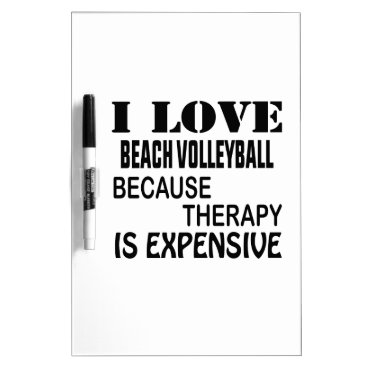 I Love Beach Volleyball Because Therapy Is Expensi Dry Erase Board