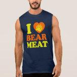 I LOVE BEAR MEAT. SLEEVELESS TEES