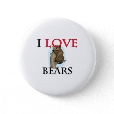 I Love Bears Pinback Button by tshirtshirts. I Love Bears
