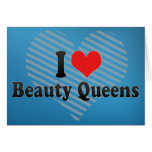 I Love Beauty Queens Greeting Card
