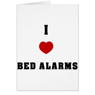 I Love Bed Alarms Card
