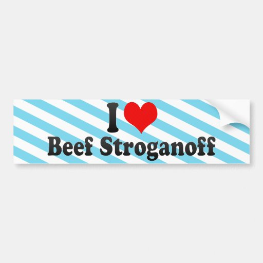 I Love Beef Stroganoff Car Bumper Sticker