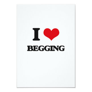 I Love Begging 3.5x5 Paper Invitation Card