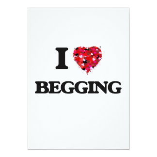 I Love Begging 5x7 Paper Invitation Card