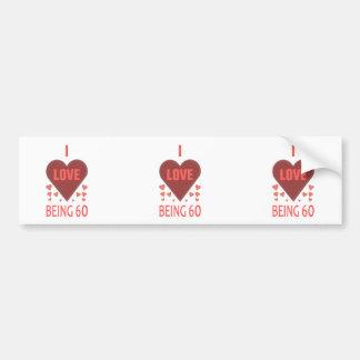 I Love Being 60 Bumper Sticker