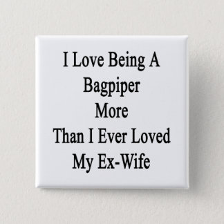 I Love Being A Bagpiper More Than I Ever Loved My Pinback Button