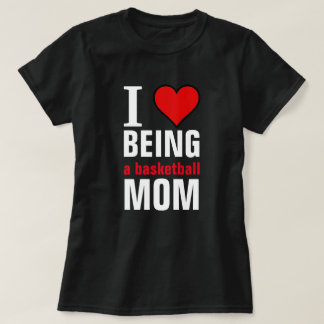 I love being a Basketball mom T-Shirt