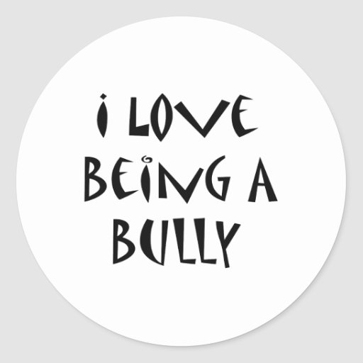 I Love Being A Bully Classic Round Sticker