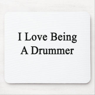 I Love Being A Drummer Mouse Pad
