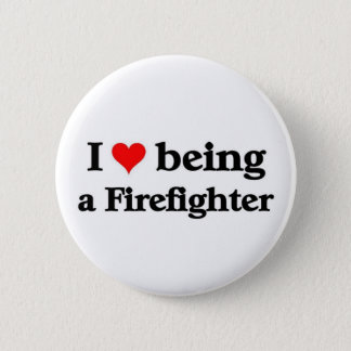 I love, being a firefighter pinback button