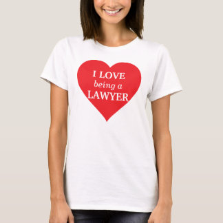 I love being a Lawyer T-Shirt