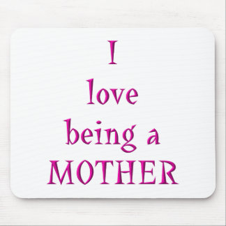 I love being a mother mouse pads