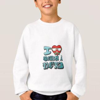 I Love Being A Nerd Sweatshirt