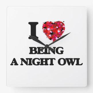 I love Being A Night Owl Square Wall Clocks