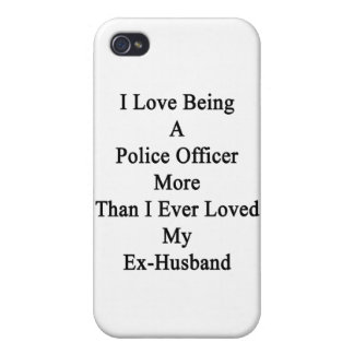 I Love Being A Police Officer More Than I Ever Lov iPhone 4/4S Cover