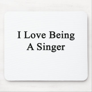 I Love Being A Singer Mousepad