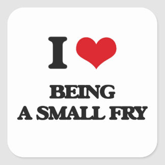 I love Being A Small Fry Square Sticker