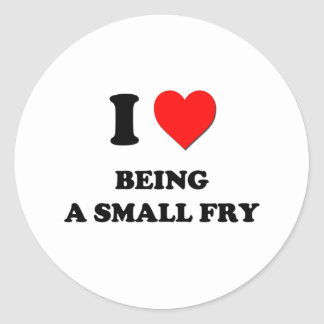 I love Being A Small Fry Classic Round Sticker