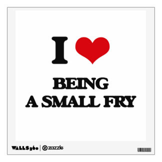 I love Being A Small Fry Wall Decals