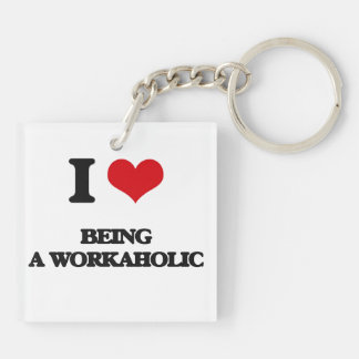 I love Being A Workaholic Double-Sided Square Acrylic Keychain