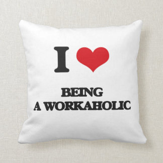 I love Being A Workaholic Throw Pillow