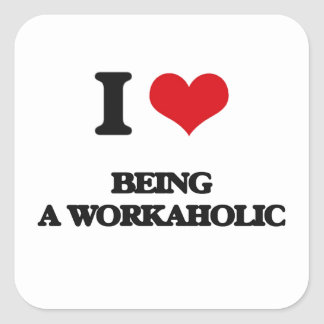 I love Being A Workaholic Square Sticker