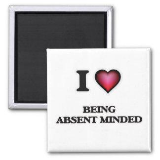 I Love Being Absent-Minded Magnet