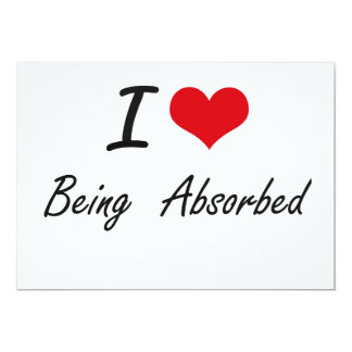 I Love Being  Absorbed Artistic Design 5x7 Paper Invitation Card