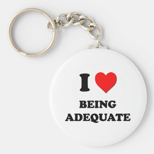 I Love Being Adequate Keychains