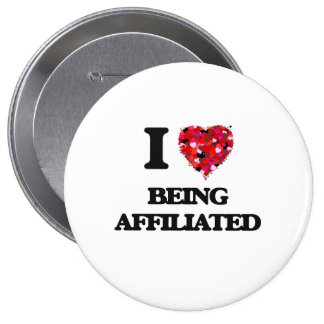 I Love Being Affiliated 4 Inch Round Button