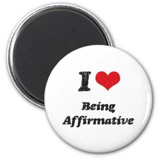 I Love Being Affirmative Fridge Magnet