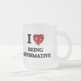 I Love Being Affirmative 10 Oz Frosted Glass Coffee Mug