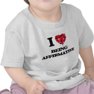 I Love Being Affirmative T-shirts
