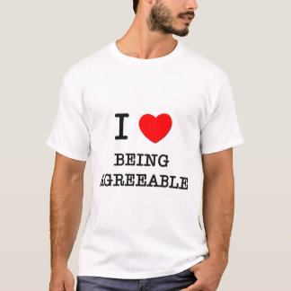 I Love Being Agreeable T-Shirt
