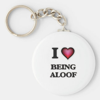 I Love Being Aloof Keychain