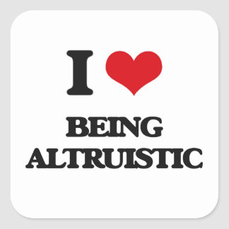 I Love Being Altruistic Square Sticker