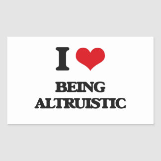 I Love Being Altruistic Rectangle Sticker