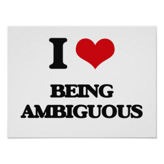 I Love Being Ambiguous Poster