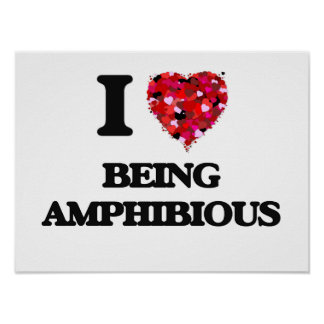 I Love Being Amphibious Poster