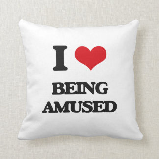 I Love Being Amused Pillows