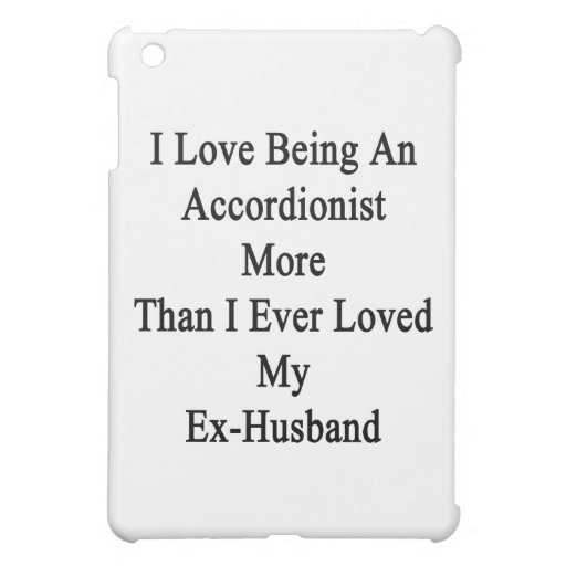 I Love Being An Accordionist More Than I Ever Love Case For The iPad Mini