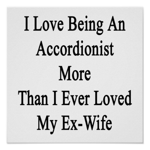 I Love Being An Accordionist More Than I Ever Love Print