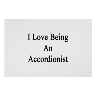 I Love Being An Accordionist Posters