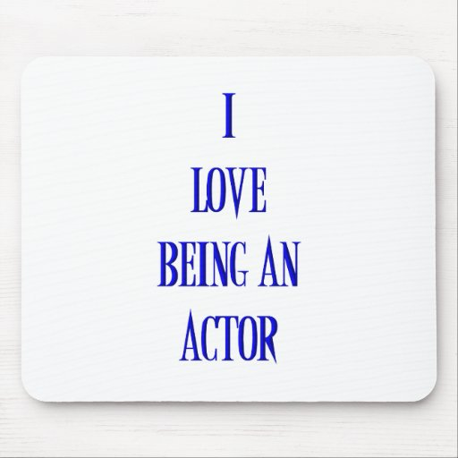 I love being an actor mouse pad