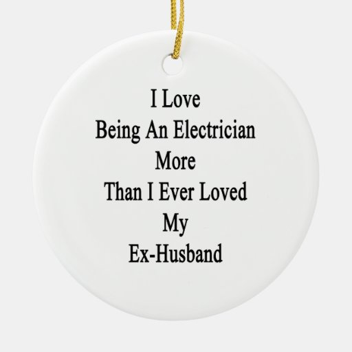 I Love Being An Electrician More Than I Ever Loved Double-Sided Ceramic Round Christmas Ornament