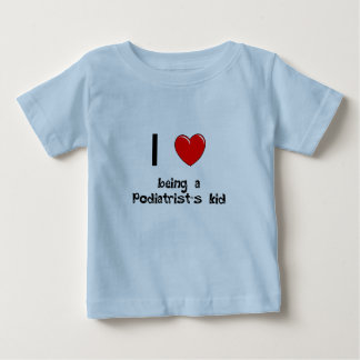 I love being an Podiatrist's Kid T-Shirt
