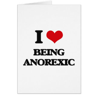 I Love Being Anorexic Greeting Card