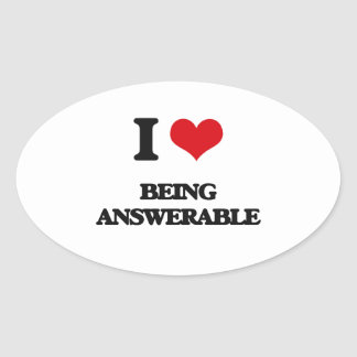 I Love Being Answerable Oval Sticker