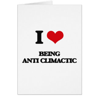 I love Being Anti-Climactic Greeting Card