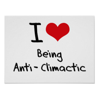 I love Being Anti-Climactic Poster